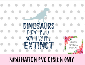 Dinosaurs Didn't Read Now They're Extinct Tiny Human Tamer Teacher 100th Day of School PNG SUBLIMATION DESIGN