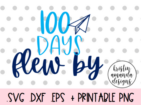 100 Days Flew By 100th Day of School SVG DXF EPS PNG Cut File • Cricut • Silhouette