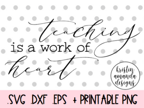Teaching is a Work of Heart SVG DXF EPS PNG Cut File • Cricut • Silhouette