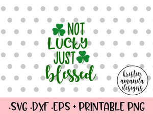 Not Lucky Just Blessed  St. Patrick's Day SVG DXF EPS Cut File • Cricut • Silhouette - SVG File Cricut Kristin Amanda Designs