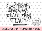 Real Heroes Don't Wear Capes They Teach SVG DXF EPS PNG Cut File • Cricut • Silhouette