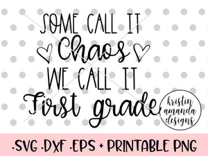 Some Call It Chaos We Call It First Grade Teacher SVG DXF EPS PNG Cut File • Cricut • Silhouette