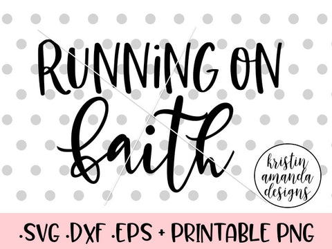 Running on Faith SVG DXF EPS PNG Cut File • Cricut • Silhouette
