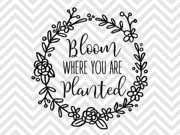Bloom Where You Are Planted Laurel Wreath Svg And Dxf Eps Cut File C Kristin Amanda Designs