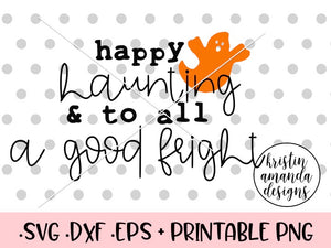 Happy Haunting and To All a Good Fright Halloween SVG DXF EPS PNG Cut File • Cricut • Silhouette
