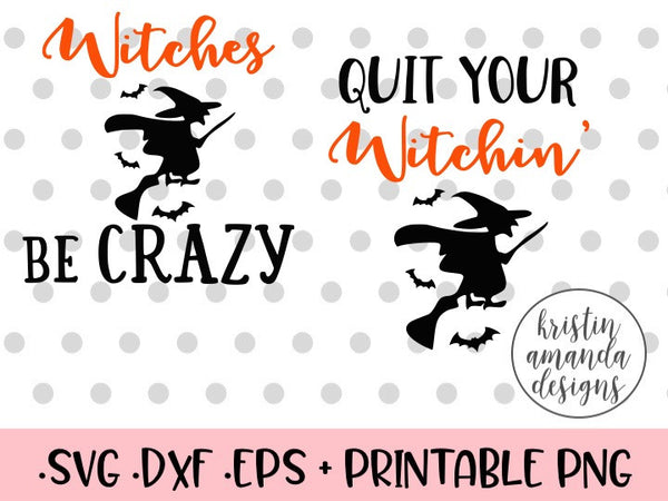 Quit Your Witchin Witches Be Crazy Halloween Bundle Svg