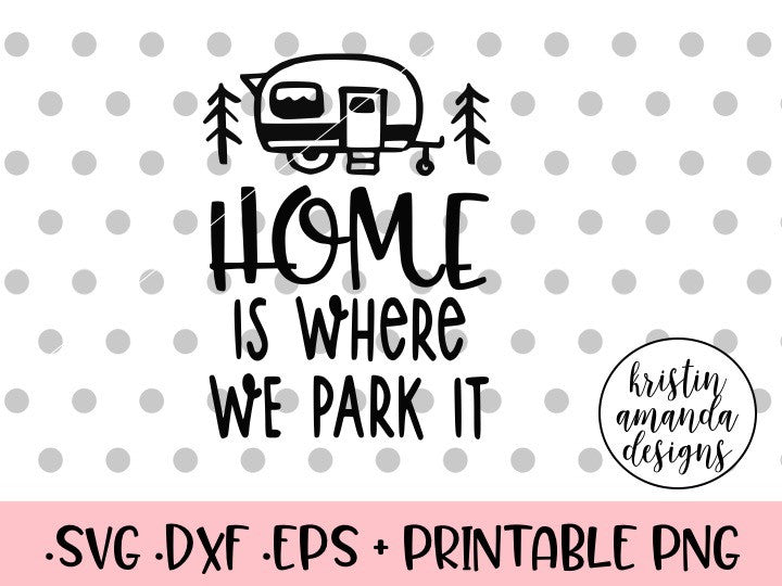 home is where we park it happy camper svg dxf eps png cut file