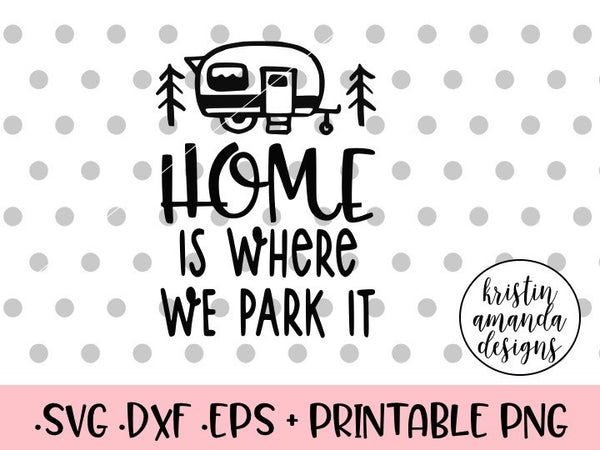 Happy Thanksgiving Camper >> Home is Where We Park It Happy Camper SVG DXF EPS PNG Cut File • Cricu