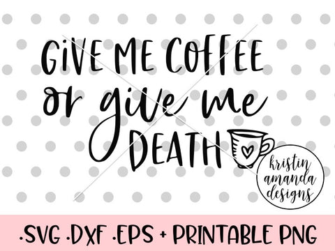Give Me Coffee or Give Me Death SVG DXF EPS PNG Cut File • Cricut • Silhouette