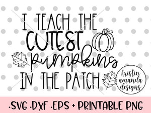 I Teach the Cutest Pumpkins in the Patch Fall SVG DXF EPS PNG Cut File • Cricut • Silhouette