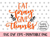 Eat Pray Give Thanks Thanksgiving SVG DXF EPS PNG Cut File • Cricut • Silhouette
