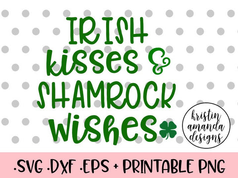 Irish Kisses and Shamrock Wishes St. Patrick's Day SVG DXF EPS Cut File • Cricut • Silhouette - SVG File Cricut Kristin Amanda Designs