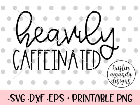Heavily Caffeinated Coffee SVG DXF EPS PNG Cut File • Cricut • Silhouette