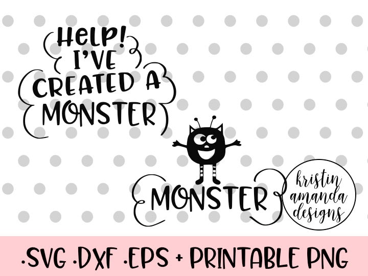 Help I Ve Created A Monster Mom Shirt Svg Dxf Eps Png Cut