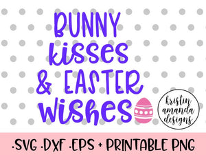 Bunny Kisses And Easter Wishes Easter Svg Dxf Eps Cut File Cricut Kristin Amanda Designs