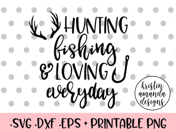 Download Hunting Fishing And Loving Everyday Svg Dxf Eps Png Cut File Cricut Kristin Amanda Designs