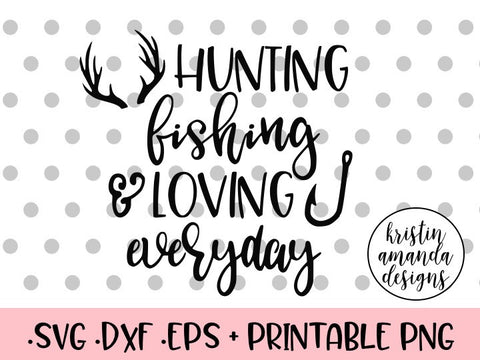 hunting fishing loving everyday svg cut file