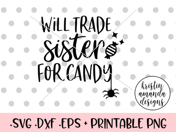 Will Trade Sister for Candy Halloween SVG DXF EPS PNG Cut File • Cricut • Silhouette