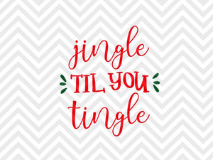 Jingle Til You Tingle Christmas Wine Drinking SVG and DXF EPS Cut File • PNG • Vector • Calligraphy • Download File • Cricut • Silhouette - SVG File Cricut Kristin Amanda Designs