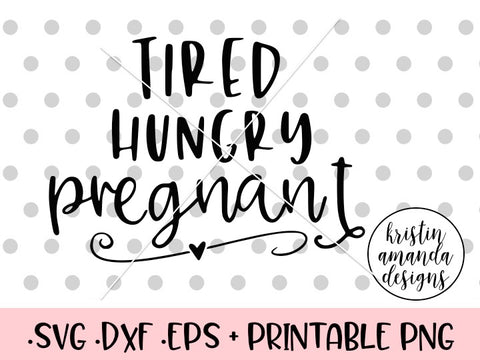 Tired Hungry Pregnant SVG DXF EPS PNG Cut File • Cricut • Silhouette