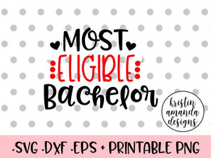 Most Eligible Bachelor Valentine's Day SVG DXF EPS Cut File • Cricut • Silhouette - SVG File Cricut Kristin Amanda Designs