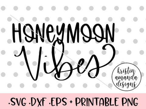 Honeymoon Vibes SVG DXF EPS PNG Cut File • Cricut • Silhouette - SVG File Cricut Kristin Amanda Designs