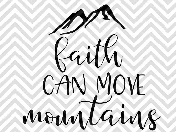 Download Faith Can Move Mountains SVG and DXF EPS Cut File • Cricut ...