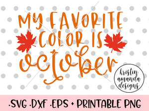 My Favorite Color Is October Fall Autumn Svg Dxf Eps Png Cut File Cr Kristin Amanda Designs