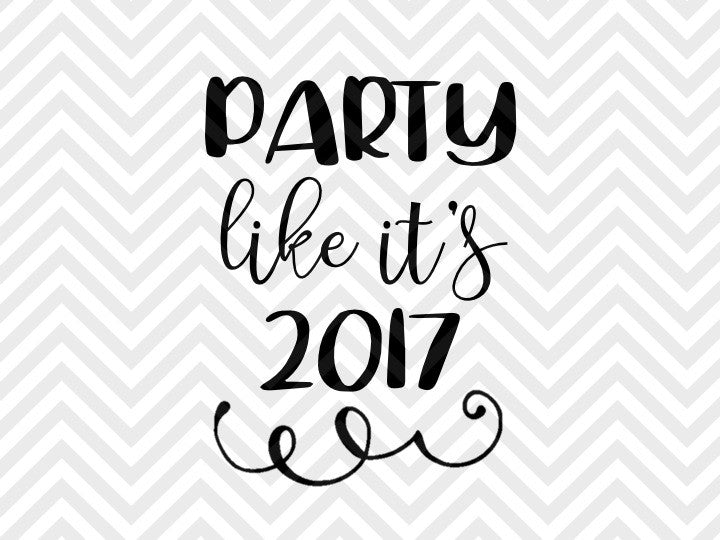 Party Like It's 2017 New Year Celebrate Champagne SVG and DXF EPS Cut File • PNG • Vector • Calligraphy • Download File • Cricut • Silhouette - SVG File Cricut Kristin Amanda Designs