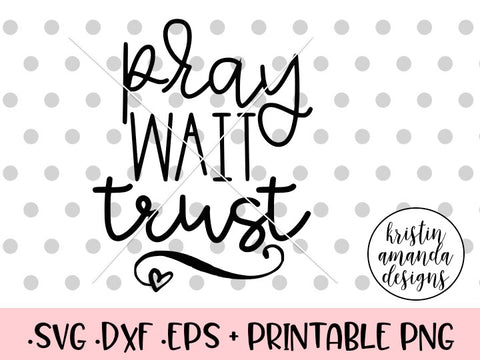 Pray Wait Trust SVG DXF EPS PNG Cut File • Cricut • Silhouette