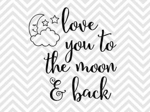 Love You To The Moon And Back Svg And Dxf Eps Cut File Cricut Silh Kristin Amanda Designs