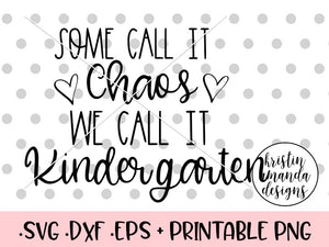 Some Call It Chaos We Call It Kindergarten Teacher SVG DXF EPS PNG Cut File • Cricut • Silhouette