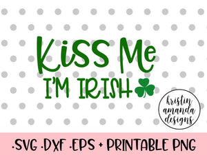 Kiss Me I'm Irish St. Patrick's Day SVG DXF EPS Cut File • Cricut • Silhouette - SVG File Cricut Kristin Amanda Designs