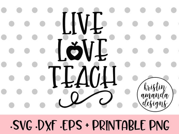 Live Love Teach Svg Dxf Eps Png Cut File Cricut Silhouette