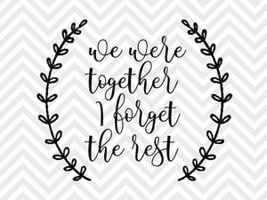 We Were Together I Forget the Rest Love Farmhouse Calligraphy Valentine SVG and DXF EPS Cut File • PNG • Vector • Calligraphy • Download File • Cricut • Silhouette - SVG File Cricut Kristin Amanda Designs