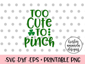 Too Cute to Pinch St. Patrick's Day SVG DXF EPS Cut File • Cricut • Silhouette - SVG File Cricut Kristin Amanda Designs