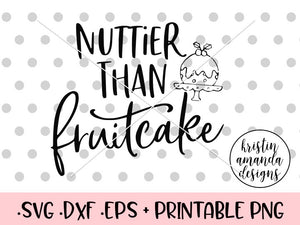 Nuttier than Fruitcake Christmas SVG DXF EPS PNG Cut File • Cricut • Silhouette