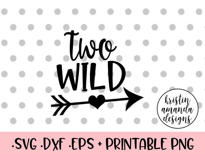 Two Wild Birthday Svg Dxf Eps Png Cut File Cricut