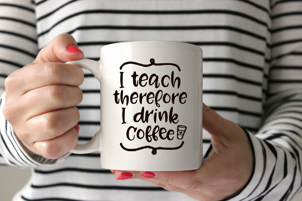 I Teach Therefore I Drink Coffee Svg Cut File Cricut Silhouette Kristin Amanda Designs