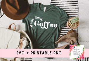 Mama Needs Coffee SVG and PNG Download File • Cricut • Silhouette
