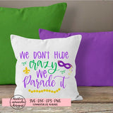 We Don't Hide Crazy We Parade It Mardi Gras SVG DXF EPS PNG Cut File • Cricut • Silhouette