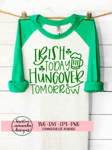 Irish Today Hungover Tomorrow St. Patricks Day SVG DXF EPS PNG Cut File • Cricut • Silhouette - SVG File Cricut Kristin Amanda Designs