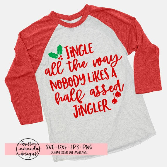 Jingle All the Way Nobody Likes a Half Assed Jingler Christmas SVG DXF EPS PNG Cut File • Cricut • Silhouette - SVG File Cricut Kristin Amanda Designs