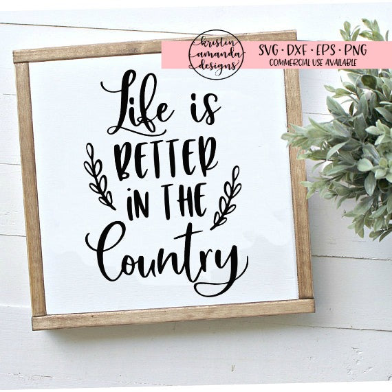 Life is Better in the Country SVG DXF EPS PNG Cut File • Cricut • Silhouette