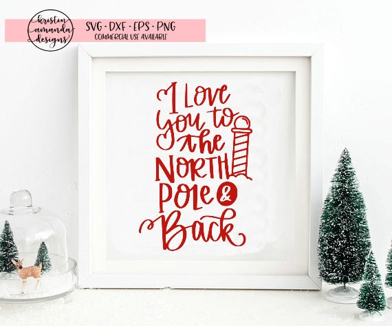 I Love You To the North Pole and Back Christmas SVG DXF EPS PNG Cut File • Cricut • Silhouette