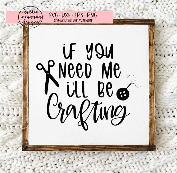 If You Need Me I'll Be Crafting SVG DXF EPS PNG Cut File • Cricut • Silhouette - SVG File Cricut Kristin Amanda Designs