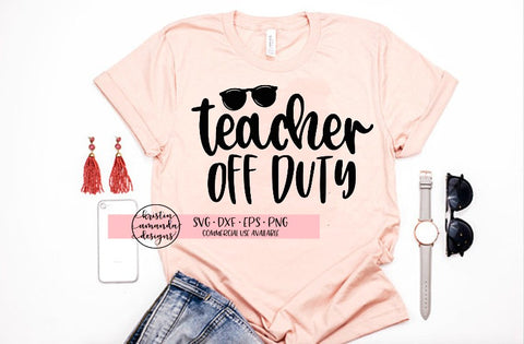 Teacher Off Duty Summer SVG DXF EPS PNG Cut File • Cricut • Silhouette - SVG File Cricut Kristin Amanda Designs
