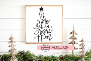 Oh Come Let Us Adore Him Hand Lettered Christmas SVG DXF EPS PNG Cut File • Cricut • Silhouette