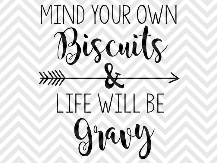 Mind Your Own Biscuits and Life Will Be Gravy SVG and DXF Cut File • PNG • Vector • Calligraphy • Download File • Cricut • Silhouette - SVG File Cricut Kristin Amanda Designs