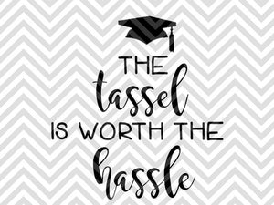 The Tassel is Worth the Hassle Graduation SVG and DXF Cut File • PNG • Vector • Calligraphy • Download File • Cricut • Silhouette - SVG File Cricut Kristin Amanda Designs